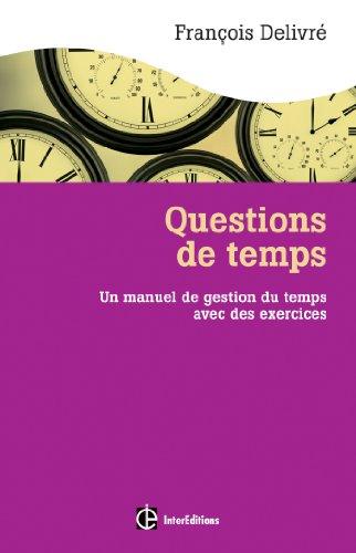 Questions de temps - 2e éd. - Un manuel de gestion du temps avec des exercices