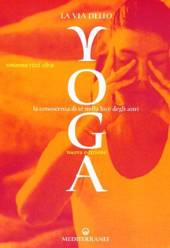 La via dello yoga. La conoscenza di sé nella luce degli astri. par Rosanna Silva. Rizzi