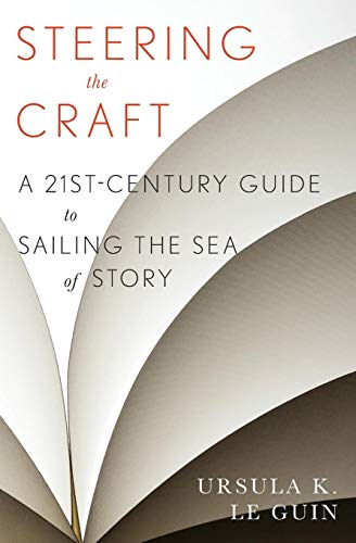 Steering the Craft: A Twenty-First-Century Guide to Sailing the Sea of Story (Ds Craft)