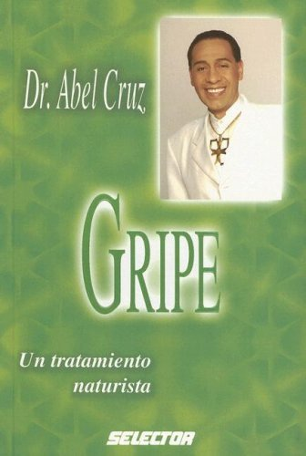 Gripe: Un Tratamiento Naturista (Coleccion Salud) by Abel Cruz (2006-04-30)
