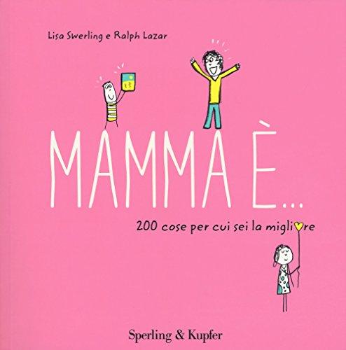 Mamma è... 200 cose per cui sei la migliore di Lisa Swerling,Ralph Lazar,P. Rumi