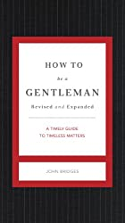 How to Be a Gentleman Revised and   Updated: A Contemporary Guide to Common Courtesy (English Edition)