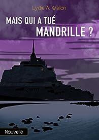 Mais qui a tué Mandrille ? par Lydie A. Wallon