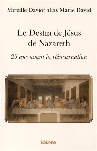 Le destin de Jésus de Nazareth : 25 ans avant la réincarnation