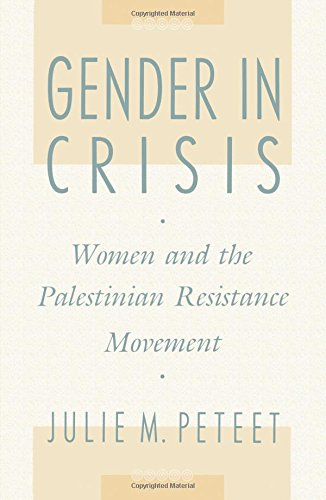 Gender in Crisis: Women and the Palestinian Resistance Movement