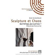 Sculpture et Chaos: Quel héritage, pour quel futur ?