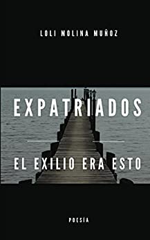 Expatriados: El exilio era esto (Spanish Edition) by [Molina Muñoz, Loli]