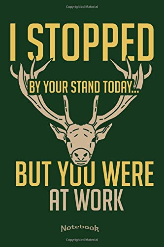 I Stopped By Your Stand Today: Cool Funny Hunting Quote Notebook, Diary or Journal Gift for Deer and Elk, Moose Hunters with 120 Dot Grid Pages, 6 x 9 Inches, Cream Paper, Glossy Finished Soft Cover