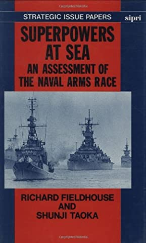 Superpowers at Sea: An Assessment of the Naval Arms Race: Myths and Realities (A Sipri Publication)