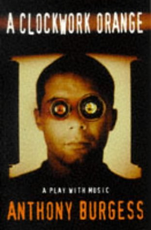A Clockwork Orange: Play with Music (Modern Plays) by Burgess, Anthony (May 1, 2007) Paperback