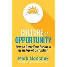 Culture of Opportunity: How to Grow Your Business In An Age of Disruption (English Edition)