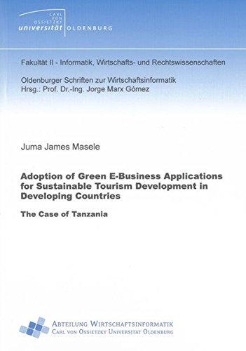 Adoption of Green E-Business Applications for Sustainable Tourism Development in Developing Countries: The Case of Tanzania (Oldenburger Schriften zur Wirtschaftsinformatik, Band 12)