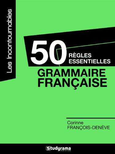 50 règles essentielles : grammaire française