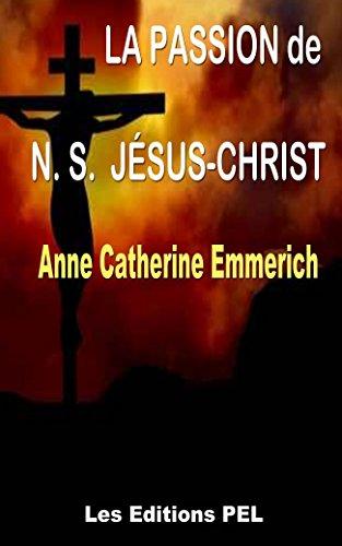 LA PASSION DE  NOTRE SEIGNEUR  JSUS-CHRIST (Collection Anne-Catherine Emmerich t. 3)