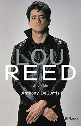 Lou Reed. Una vida por Anthony DeCurtis