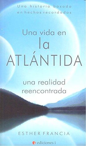 Descargar Libro Una Vida En La Atlántida. Una Realidad Reencontrada de Mª ESTHER FRANCIA ALCÁNTARA