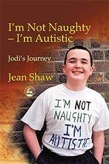 I'm not Naughty - I'm Autistic: Jodi's Journey Paperback