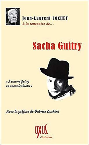 A la rencontre de Sacha Guitry par Jean-Laurent Cochet