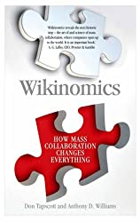 Wikinomics: How Mass Collaboration Changes Everything by Don Tapscott (2007-07-12)