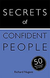 Secrets of Confident People: 50 Techniques to Shine (Teach Yourself) by Richard Nugent (2014-06-27)