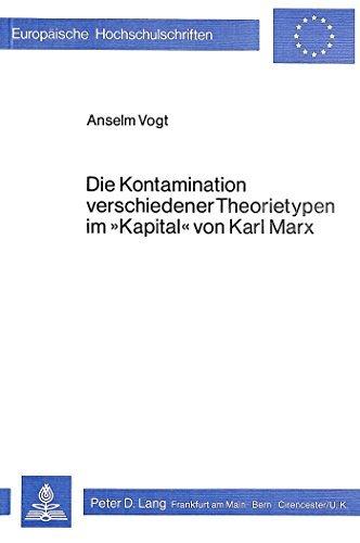 Die Kontamination Verschiedener Theorietypen Im -Kapital- Von Karl Marx (Europaeische Hochschulschriften / European University Studie) by Anselm Vogt (1980-08-06)