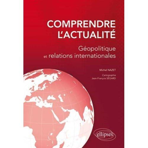 Comprendre l'Actualité Géopolitique et Relations Internationales de Michel Nazet (17 décembre 2013) Broché
