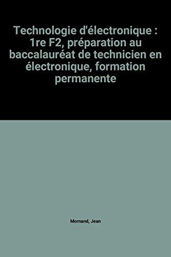 Technologie d'électronique : 1re F2, préparation au baccalauréat de technicien en électronique, formation permanente
