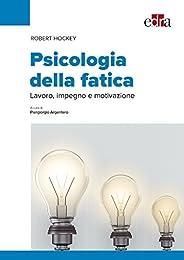 Psicologia della fatica. Lavoro, impegno e motivazione
