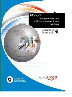Manual Mantenimiento en edificios e instalaciones públicas. Formación para el empleo (Formacion Empleo Sectorial)