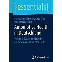 Automotive Health in Deutschland: Wenn die Gesundheitsbranche auf die Automobilindustrie trifft (essentials)