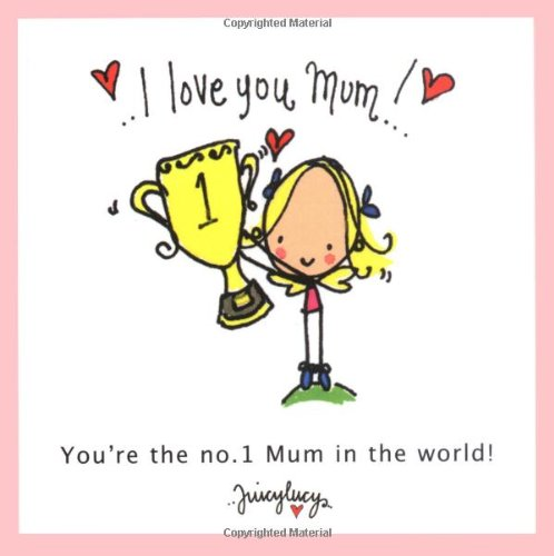 I Love You Mum (Juicy Lucy Gift Books)