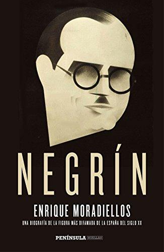 Negrín: Una biografía de la figura más difamada de la España del siglo XX por Enrique Moradiellos