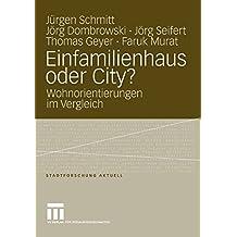 Einfamilienhaus oder City?: Wohnorientierungen im Vergleich (Stadtforschung aktuell)