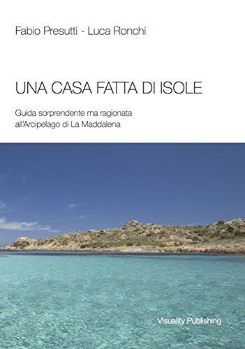 Una casa fatta di isole: Guida sorprendente ma ragionata all'Arcipelago di La Maddalena di Fabio Presutti