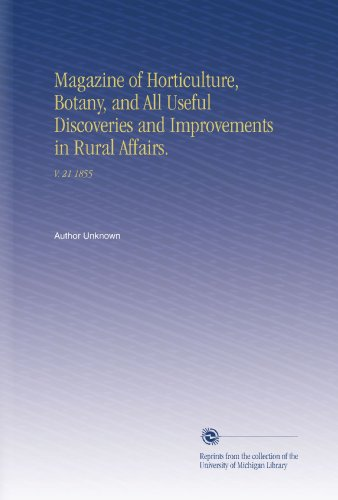 Magazine of Horticulture, Botany, and All Useful Discoveries and Improvements in Rural Affairs.: V. 21 1855