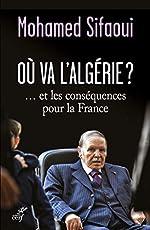 Où va l'Algérie ?... et les conséquences pour la France de Mohamed Sifaoui
