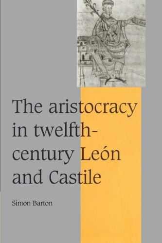 The Aristocracy in Twelfth-Century Le N and Castile (Cambridge Studies in Medieval Life and Thought: Fourth Series)