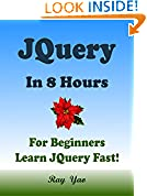 #6: JQUERY: In 8 Hours, For Beginners, Learn Coding Fast! JQuery Programming Language Crash Course, Quick Start Guide, Tutorial Book with Hands-On Projects, In Easy Steps! An Ultimate Beginner's Guide!