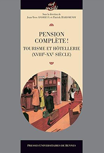 Pension complte !: Tourisme et htellerie (XVIIIe-XXe sicles)