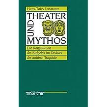 Theater und Mythos: Die Konstitution des Subjekts im Diskurs der antiken Tragödie