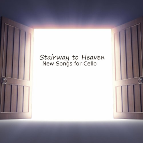 Cello - Stairway To Heaven - New Songs For Cello