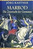 Marbod. Die Zwietracht der Germanen. Historischer Roman - Jörg Kastner