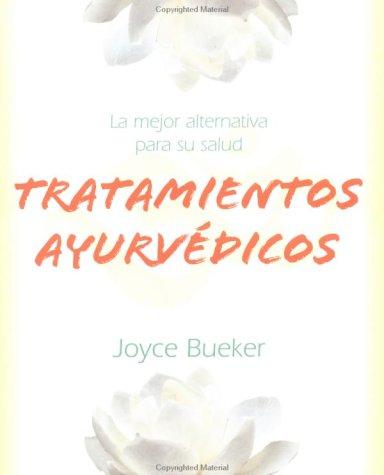 Tratamientos Ayurvedicos: LA Mejor Alternativa Para Su Salud por Joyce Bueker