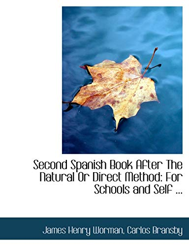 Second Spanish Book After The Natural Or Direct Method: For Schools and Self ... (Large Print Edition)