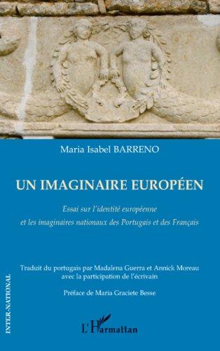 Un imaginaire européen: Essai sur l'identité européenne et les imaginaires nationaux des Portugais et des Français