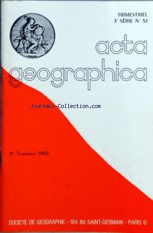 ACTA GEOGRAPHICA [No 51] du 01/10/1982 - SOMMAIRE - ETUDES - L'ORGANISATION DES PRODUCTEURS DE LEGUMES DANS LA REGION DE SAINT-POL-DE-LEON NORD-FINISTERE PAR MICHEL GROSSE - LA GEOGRAPHIE CHEZ LES HISTORIENS ANTIQUES PAR YVES JANVIER - UN VOYAGE DE LOUIS MARIN EN 1899 A TRAVERS LE CAUCASE ET LE TURKESTAN RUSSE ET CHINOIS PAR MICHEL FLORIN - COMMUNICATIONS ET INFORMATIONS - SAS LA PRINCESSE GRACE DE MONACO - ACTA N52 UN OUTIL DE TRAVAIL SANS PRECEDENT M-M CH - LA SOCIETE ARCTIQUE FRANCAISE - UN