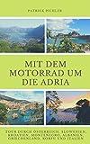 Mit dem Motorrad um die Adria: Tour durch Österreich, Slowenien, Kroatien, Montenegro, Albanien,...