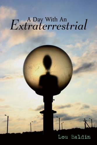 Buchcover: A Day with an Extraterrestrial: Written by Lou Baldin, 2008 Edition, Publisher: Lulu.com [Paperback]