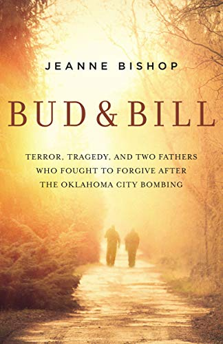 Bud and Bill: Terror, Tragedy, and Two Fathers Who Fought to Forgive after the Oklahoma City Bombing (English Edition)