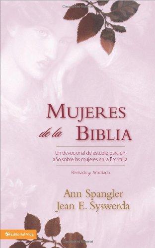 Mujeres de la Biblia: Un Devocional de Estudio Para un Ano Sobre las Mujeres en las Escrituras por Ann Spangler